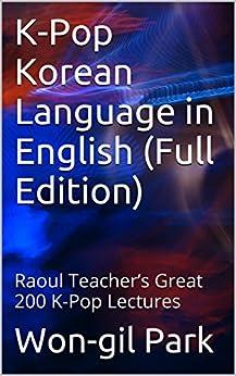 K-Pop Korean Language in English (Full Edition): Raoul Teacher's Great 200 K-Pop Lectures (English Edition) par [Park, Won-gil]