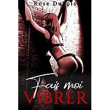 Fais-Moi Vibrer (BDSM): (Érotique, Interdit, Soumission)