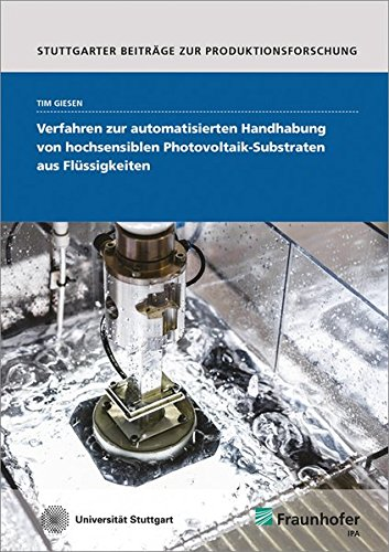 Verfahren zur automatisierten Handhabung von hochsensiblen Photovoltaik-Substraten aus Flüssigkeiten. (Stuttgarter Beiträge zur Produktionsforschung)