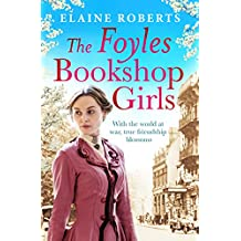 The Foyles Bookshop Girls: A heartwarming story of wartime spirit and friendship (The Foyles Girls Book 1) (English Edition)