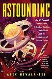 Astounding: John W. Campbell, Isaac Asimov, Robert A. Heinlein, L. Ron Hubbard, and the Golden Age of Science Fiction (E