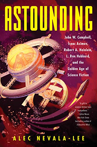 Astounding: John W. Campbell, Isaac Asimov, Robert A. Heinlein, L. Ron Hubbard, and the Golden Age of Science Fiction por Alec Nevala-Lee