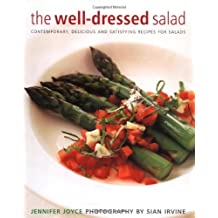 The Well-dressed Salad: Contemporary, Delicious and Satisfying Recipes for Salads: Written by Jennifer Joyce, 2004 Edition, (1st) Publisher: Pavilion Books [Hardcover]