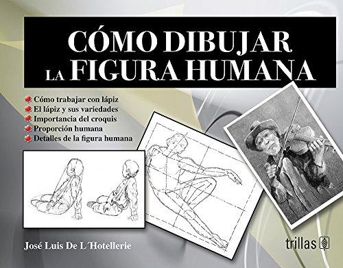 Como dibujar la figura humana / How to Draw the Human Figure por Jose Luis Marin De L'Hotellerie