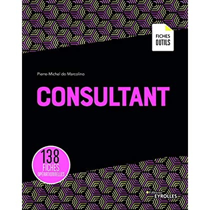 Consultant: 138 fiches opérationnelles (Les fiches outils)