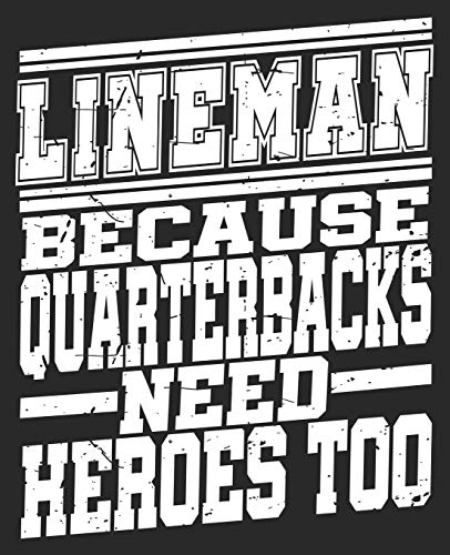 Lineman Because Quarterbacks Need Heroes Too: Football Player Offensive O Line Funny Composition Notebook 100 Wide Ruled Pages Journal Diary
