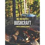 MES 100 RECETTES BUSHCRAFT A compléter, cuisiner et savourer: Livre de recettes à écrire soi-même I Carnet & Cahier I Plantes