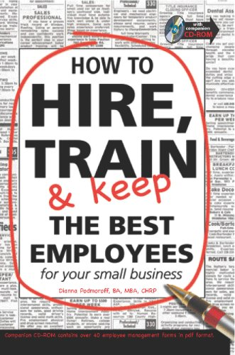 How to Hire, Train & Keep the Best Employees: For Your Small Business