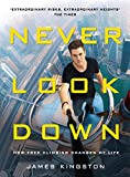 Never Look Down: How Free Climbing Changed My Life by James Kingston(2016-11-03)
