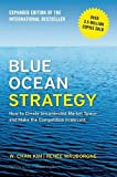 Blue Ocean Strategy, Expanded Edition: How to Create Uncontested Market Space and Mak...