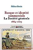 Telecharger Livres Banque et identite commerciale La Societe generale 1864 2014 (PDF,EPUB,MOBI) gratuits en Francaise