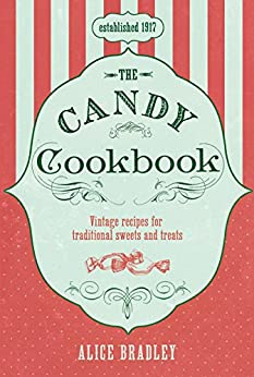 The Candy Cookbook di [Bradley, Alice]