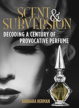 Scent and Subversion: Decoding a Century of Provocative Perfume par [Herman, Barbara]
