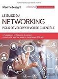 Le guide du networking pour développer votre clientèle - A l'usage des professions du conseil - consultants, avocats, experts-comptables, SSII, etc.