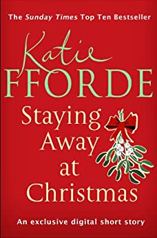 Staying Away at Christmas (Short Story) by [Fforde, Katie]