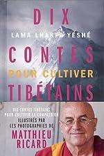 Dix Contes tibétains pour cultiver la compassion de Matthieu Ricard