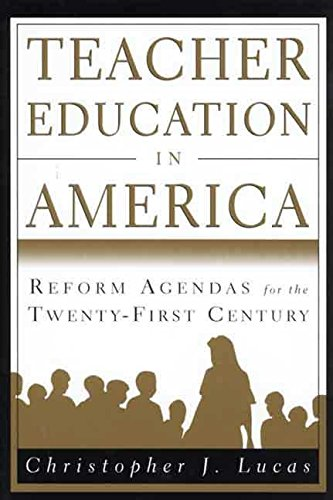[(Teacher Education in America : Reform Agendas for the Twenty-First Century)] [By (author) Christopher J Lucas] published on (August, 1999)
