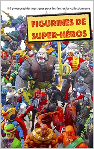 Couverture du livre figurines de super-héros: 110 photographies mystiques pour les fans et les collectionneurs