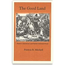 The Good Land: Native American and Early Colonial Food by Patricia B. Mitchell (1998-08-02)