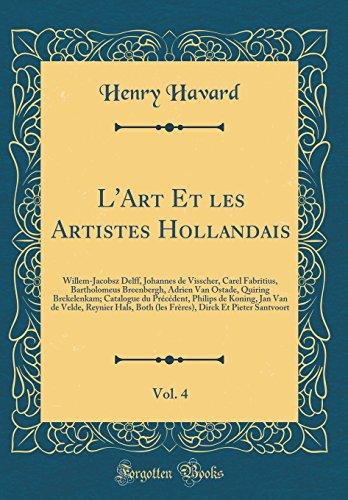 L\'Art Et les Artistes Hollandais, Vol. 4: Willem-Jacobsz Delff, Johannes de Visscher, Carel Fabritius, Bartholomeus Breenbergh, Adrien Van Ostade, ... Jan Van de Velde, Reynier Hals, Both (les