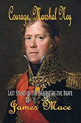 Courage, Marshal Ney: Last Stand of the Bravest of the Brave (English Edition)