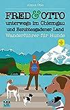 FRED & OTTO unterwegs im Chiemgau und Berchtesgadener Land: Wanderführer für Hunde