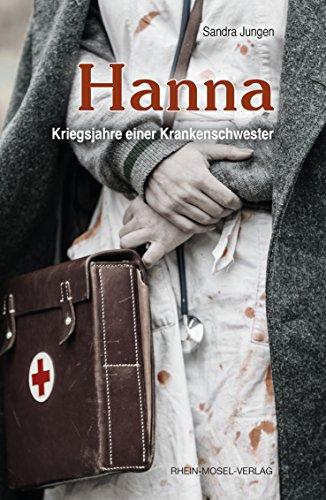 Hanna: Kriegsjahre einer Krankenschwester eBook: Sandra Jungen ...