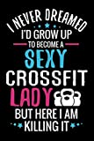 I never Dreamed I'd grow up to become a Sexy Crossfit Lady: WOD Crossfit Journal |  Cross Training Exercise Planner | Track +150 WODs & Personal Records | Easy-to-Carry (6'x9', 100 pages)