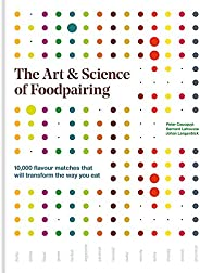 The Art & Science of Foodpairing: 10,000 flavour matches that will transform the way you
