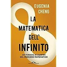 La matematica dell'infinito: Un viaggio ai confini del pensiero matematico