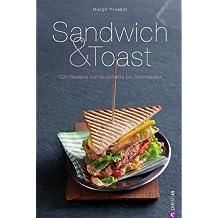 Sandwich & Toast: 100 Rezepte von Bruschetta bis Smorrebrod - Tipps und Ideen über Leckerbissen wie Crostini, Crotûons, Pinchos, über Tramezzinis bis Beagles ... und Pitabrote auf 192 Seiten. (Cook & Style)