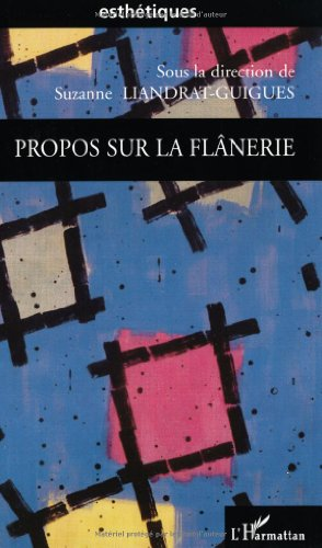 Propos sur la flânerie par Suzanne Liandrat-Guigues