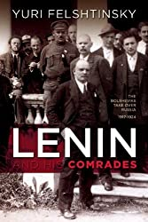 Lenin And His Comrades: The Bolsheviks Take Over Russia 1917–1924