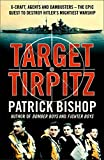 Target Tirpit: X - Craft, Agents and Dambusters - The Epic Quest to Destroy Hitler's Mightiest Warship