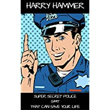 Super Secret Police S**t That Can Save Your Life (English Edition)