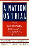 A Nation on Trial: The Goldhagen Thesis and Historical Truth - Norman G. Finkelstein, Ruth Bettina Birn