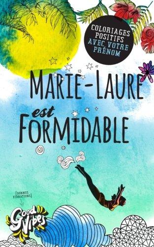 Marie-Laure est formidable: Coloriages positifs avec votre prénom