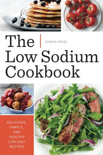 Low Sodium Cookbook Delicious Simple And Healthy Low Salt Recipes