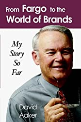 From Fargo to the World of Brands: My Story So Far by David Aaker (2005-11-15)