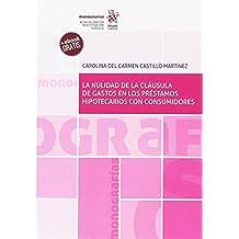 La Nulidad de la Cláusula de Gastos en los Préstamos Hipotecarios con Consumidores (Monografías)