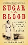 Sugar in the Blood: A Family's Story of Slavery and Empire: A Family Memoir