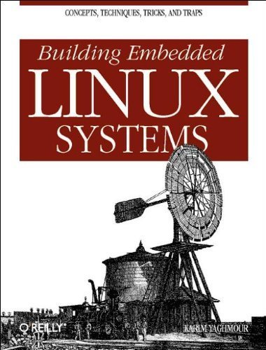 Building Embedded Linux Systems 1st edition by Yaghmour, Karim (2003) Paperback