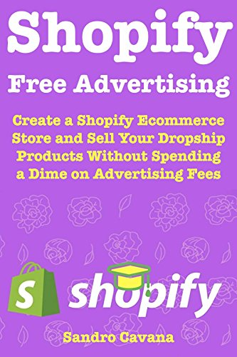Shopify Free Advertising: Create a Shopify Ecommerce Store and Sell Your Dropship Products Without Spending a Dime on Advertising Fees (English Edition)