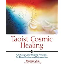 Taoist Cosmic Healing: Chi Kung Color Healing Principles for Detoxification and Rejuvenation (English Edition)