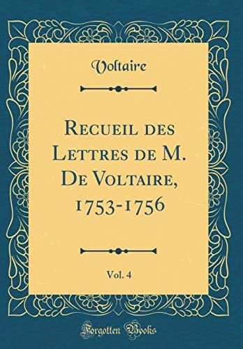 Recueil Des Lettres de M. de Voltaire, 1753-1756, Vol. 4 (Classic Reprint) par Voltaire