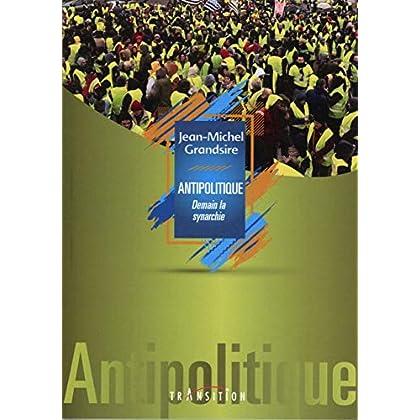 Antipolitique - Demain la synarchie