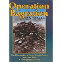 Operation Bagration: The Destruction of Army Group Centre June - July 1944: A Photographic History