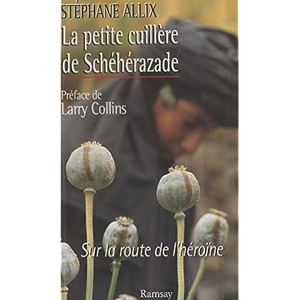 La petite cuillère de Schéhérazade : sur la route de l'héroïne (Grand Format)