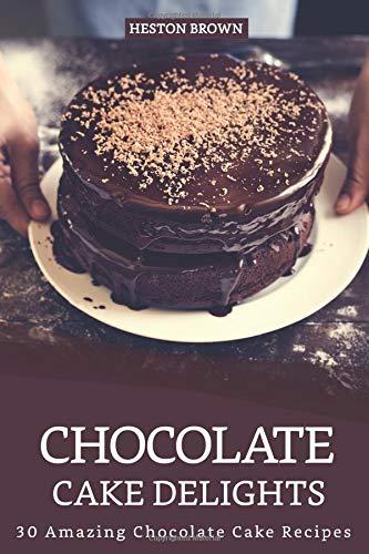 Chocolate Cake Delights: 30 Amazing Chocolate Cake Recipes (German Chocolate Cake Mix)