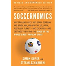Soccernomics: Why England Loses, Why Spain, Germany, and Brazil Win, and Why the Us, Japan, Australia, Turkey--And Even Iraq--Are De by Simon Kuper (2012-05-06)